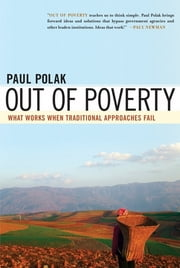 Out of Poverty - What Works When Traditional Approaches Fail ebook by Paul Polak