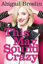 This May Sound Crazy ebook by Abigail Breslin