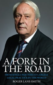 A Fork in the Road - From Single Partner to Largest Legal Practice in the World ebook by Roger Lane-Smith