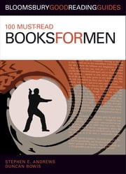 100 Must-read Books for Men ebook by Stephen E. Andrews, Duncan Bowis