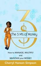 The 3 M's of Money: How to Manage, Multiply and Maintain your Money e-bog by Cherryl Hanson Simpson