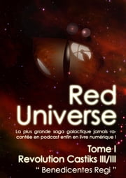 "The Red Universe Tome 1 Chapitre Special III - Revolution Castiks ( III / III ) "" Benedicentes Regi "" ebook by Raoulito, Raoul Miclo"