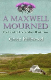 A Maxwell Mourned - Part Two of the Laird of Lochandee series ebook by Gwen Kirkwood,David Powell