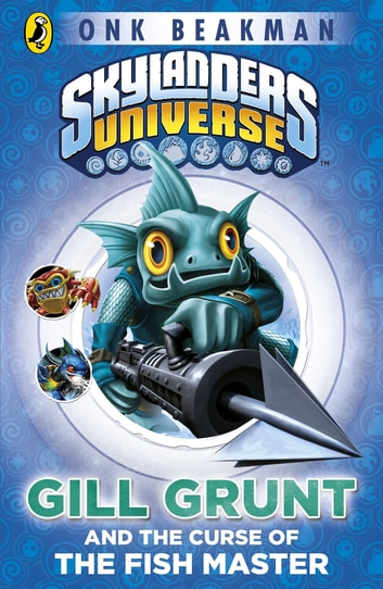 Skylanders Mask of Power: Gill Grunt and the Curse of the Fish Master - Book 2 ebook by Onk Beakman