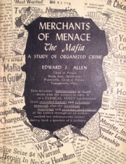 Merchants of Menace - The Mafia - A Study of Organized Crime ebook by Edward J. Allen