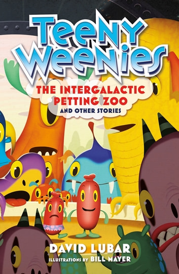 Teeny Weenies: The Intergalactic Petting Zoo - And Other Stories ebook by David Lubar