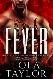 Fever - Blood Moon Rising, #1 Ebook di Lola Taylor