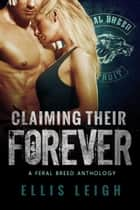 Claiming Their Forever - A Feral Breed Anthology ebook by Ellis Leigh