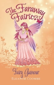 Fairy Glamour - The Faraway Fairies: Book Five ebook by Eleanor Coombe,Andrew Smith