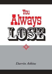 You Always Lose ebook by Darrin Atkins