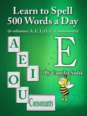 Learn to Spell 500 Words a Day: The Vowel E ebook by Camilia Sadik