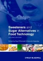 Sweeteners and Sugar Alternatives in Food Technology ebook by Kay O'Donnell,Malcolm Kearsley