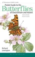 Pocket Guide to the Butterflies of Great Britain and Ireland ebook by Richard Lewington,Richard Lewington