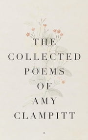 The Collected Poems of Amy Clampitt ebook by Amy Clampitt