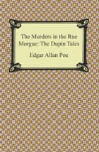 The Murders in the Rue Morgue: The Dupin Tales ebook by Edgar Allan Poe