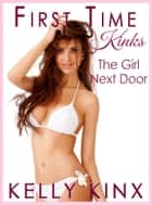 The Girl Next Door - First Time Kinks ebook by