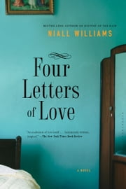 Four Letters of Love - A Novel ebook by Niall Williams