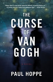 The Curse of Van Gogh - A Novel ebook by Paul Hoppe