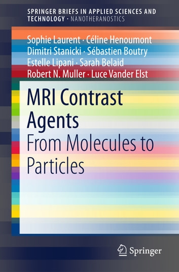 MRI Contrast Agents - From Molecules to Particles ebook by Céline Henoumont,Dimitri Stanicki,Sébastien Boutry,Estelle Lipani,Sarah Belaid,Robert N. Muller,Luce Vander Elst,Sophie Laurent