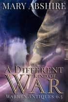 A Different Kind of War ebook by Mary Abshire
