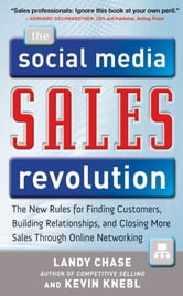 The Social Media Sales Revolution: The New Rules for Finding Customers, Building Relationships, and Closing More Sales Through Online Networking ebook by Landy Chase,Kevin Knebl