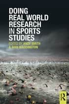 Doing Real World Research in Sports Studies ebook by Andy Smith, Ivan Waddington
