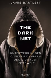 The Dark Net - Unterwegs in den dunklen Kanälen der digitalen Unterwelt ebook by Jamie Bartlett