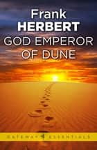 God Emperor Of Dune - The Fourth Dune Novel ebook by Frank Herbert