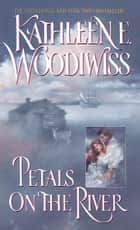 Petals on the River ebook by Kathleen E Woodiwiss