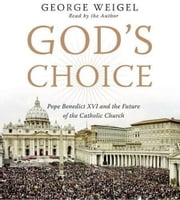 God's Choice - Pope Benedict XVI and the Future of the Catholic Church ebook by George Weigel