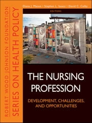 The Nursing Profession - Development, Challenges, and Opportunities ebook by Diana J. Mason,Stephen L. Isaacs,David C. Colby