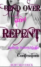 Bend Over and Repent ebook by Burt Maverick