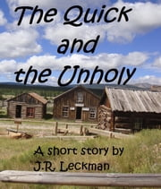 The Quick and the Unholy ebook by J.R. Leckman