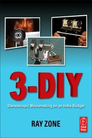 3DIY - 3D Moviemaking on an Indy Budget ebook by Ray Zone