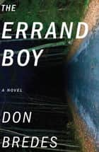 The Errand Boy - A Novel ebook by Don Bredes
