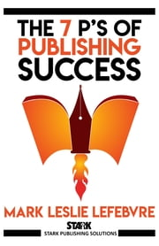 The 7 P's of Publishing Success ebooks by Mark Leslie Lefebvre