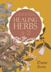 Healing Herbs A to Z - A Handy Reference to Healing Plants ebook by Diane Stein