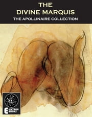 The Divine Marquis - A Study of De Sade ebook by Guillaume Apollinaire