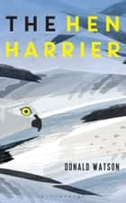 The Hen Harrier ebook by Donald Watson