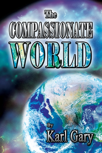 The Compassionate World ebook by Karl Gary