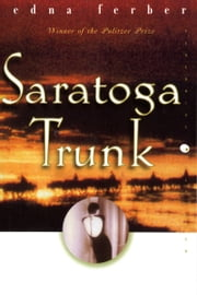 Saratoga Trunk ebook by Edna Ferber