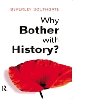 Why Bother with History? - Ancient, Modern and Postmodern Motivations ebook by Beverley C. Southgate