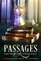 Passages - Death, Dementia, and Everything in Between ebook by H. M. Gooden