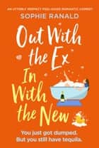 Out with the Ex, In with the New - An utterly perfect feel good romantic comedy ebook by Sophie Ranald