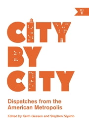 City by City - Dispatches from the American Metropolis ebook by Keith Gessen, Stephen Squibb