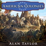 American Colonies - The Settling of North America audiobook by Alan Taylor