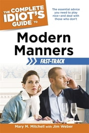 The Complete Idiot's Guide to Modern Manners Fast-Track ebook by Jim Weber,Mary Mitchell