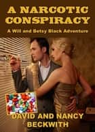 A Narcotic Conspiracy ebook by David Beckwith, Nancy Beckwith