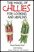 The Magic of Chillies For Cooking and Healing ebook by Dueep Jyot Singh,John Davidson