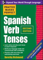 Practice Makes Perfect Spanish Verb Tenses, Second Edition ebook by Dorothy Richmond